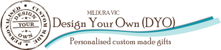 Design Your Own (DYO) Mildura