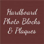 Hardboard Photo Blocks & Plaques